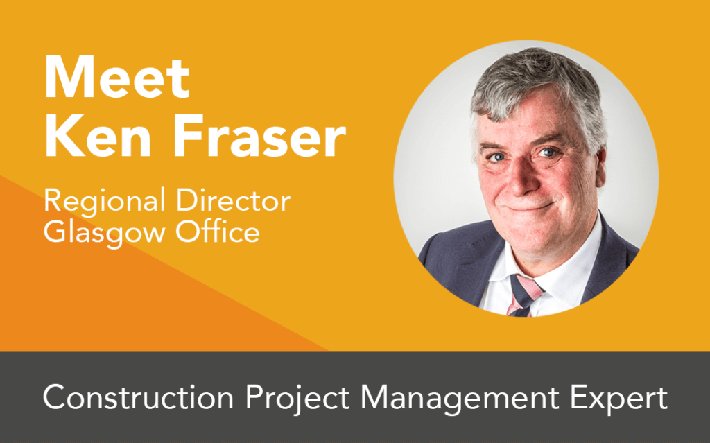 "Photo of Ken Fraser with text saying: ""Meet Ken Fraser, Regional Director, Glasgow office, Construction Project Management Expert"