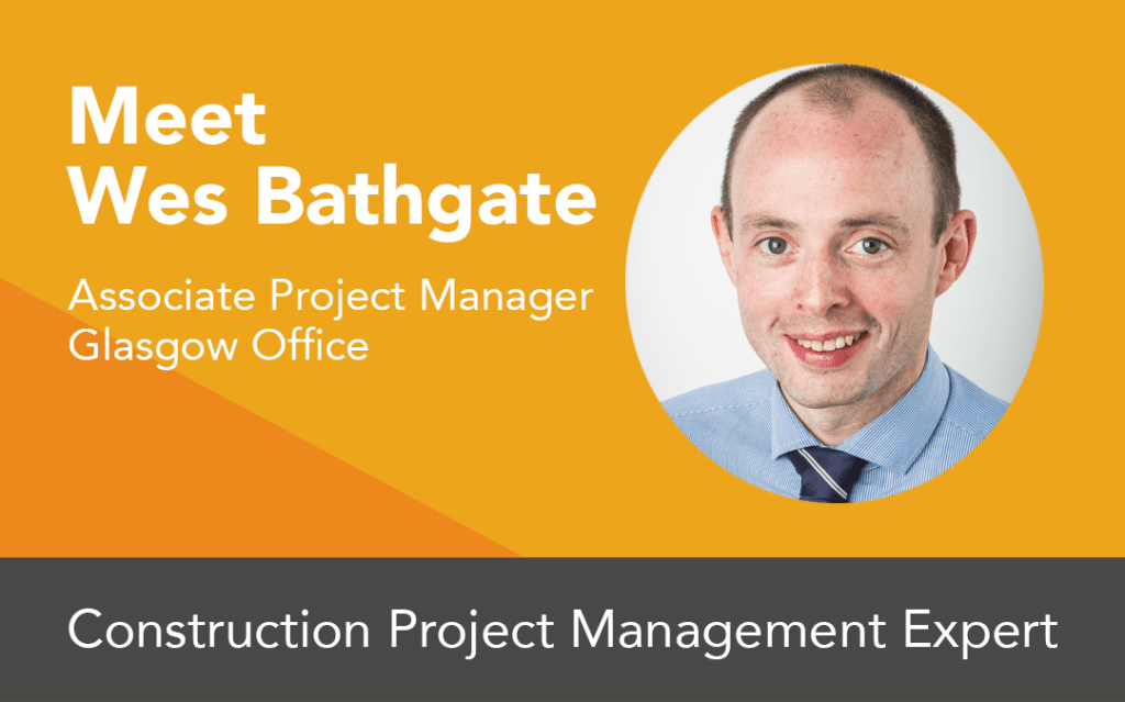 "Photo of Wes Bathgate with text ""Meet Wes Bathgate, Associate Project Manager, Glasgow Office. Construction Project Management Expert"